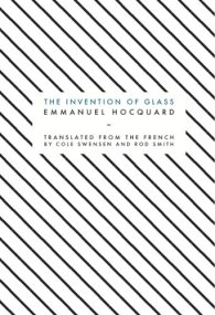 The Invention of Glass by Emmanuel Hocquard (Cole Swensen and Rod Smith, trans.)